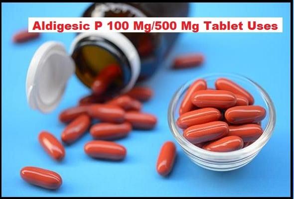 Aldigesic P 100 Mg/500 Mg Tablet Uses In Hindi, जानिए पूरी जानकारी हिंदी में