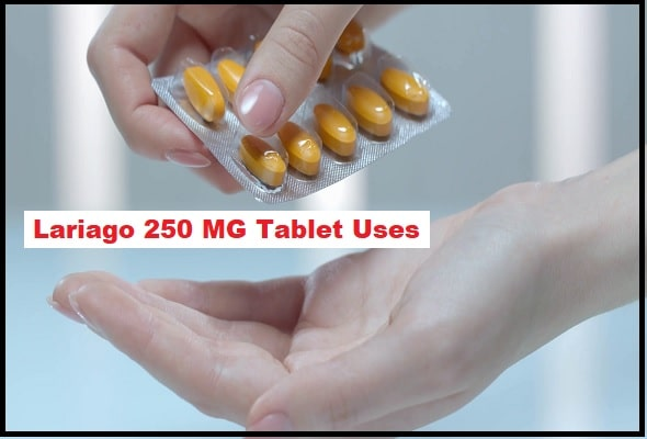 Lariago 250 MG Tablet Uses In Hindi, जानिए पूरी जानकारी हिंदी में