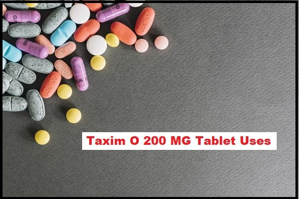 Taxim O 200 MG Tablet Uses In Hindi, जानिए पूरी जानकारी हिंदी में